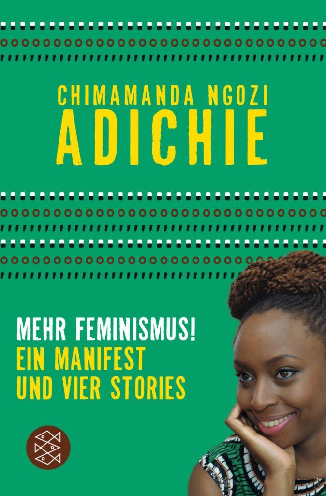 Chimamanda Ngozi Adichie, Mehr Feminismus! Ein Manifest und vier Stories, Fischer Verlag.