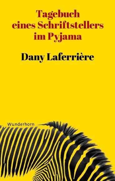 Dany Laferrière, Tagebuch eines Schriftstellers im Pyjama, Wunderhorn Verlag.