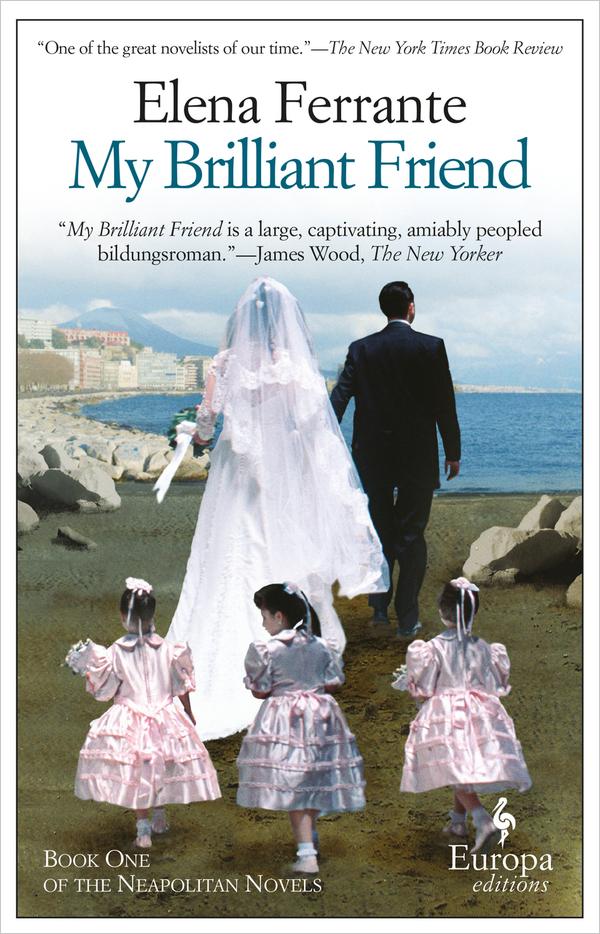 Elena Ferrante, My Brilliant Friend, Europa editions.