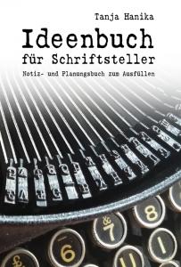 Cover Ideenbuch für Schriftsteller von der Autorin Tanja Hanika
