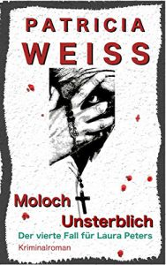 Patricia Weiss, Moloch Unsterblich. Der vierte Fall für Laura Peters.