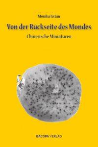 Cover von Monika Littau, Von der Rückseite des Mondes. Chinesische Miniaturen, Bacopa Verlag 2019.