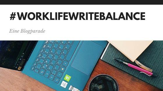 #WorkLifeWriteBalance – Eine Blogparade
