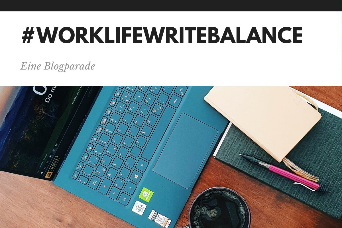 Blogparade 2020 zum Thema #WorkLifeWriteBalance