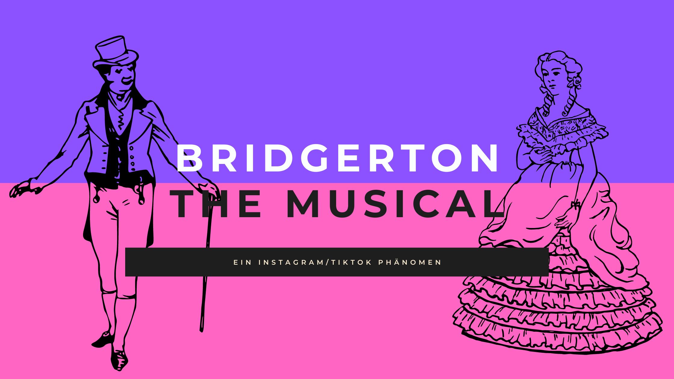 Das Bridgerton Musical – ein Instagram/TikTok Phänomen